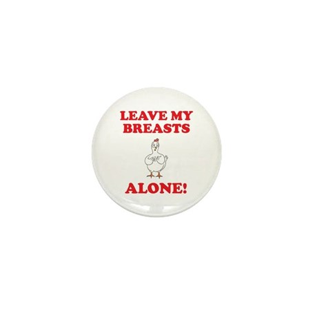 Chicken Leave My Breasts Alone! (PETA) Mini Button