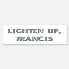 Lighten Up, Francis Bumper Car Car Sticker