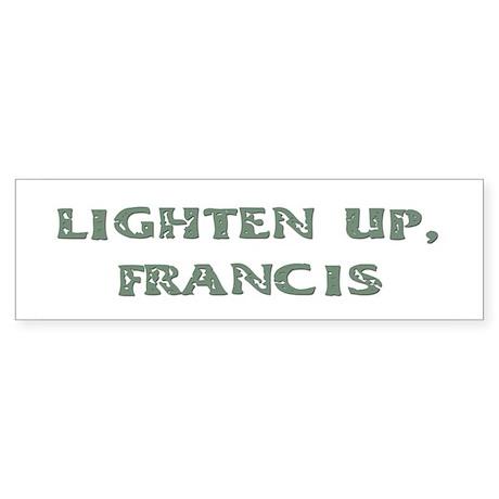 Lighten Up, Francis Bumper Sticker