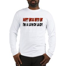 Don't Mess With Me LUNCH LADY Long Sleeve T-Shirt