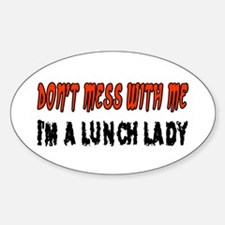 Don't Mess With Me LUNCH LADY Oval Decal