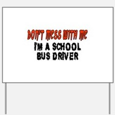 Don't Mess With Me SCHOOL BUS DRIVER Yard Sign