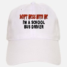 Don't Mess With Me SCHOOL BUS DRIVER Baseball Baseball Cap