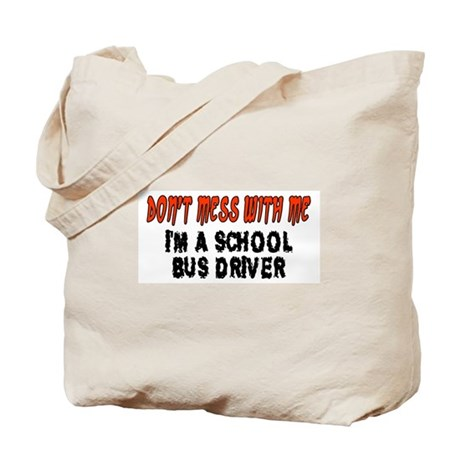Don't Mess With Me SCHOOL BUS DRIVER Tote Bag