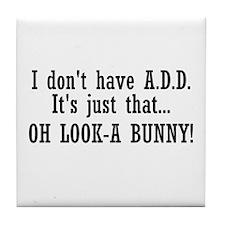 I Don't Have A.D.D. Tile Coaster