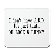 I Don't Have A.D.D. Mousepad