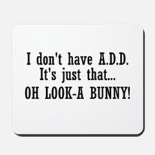 I Don't Have A.D.D. Mousepad