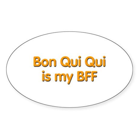 Bon Qui Qui is my BFF Oval Sticker (10 pk)