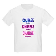 Courage, Kindness, Change T-Shirt