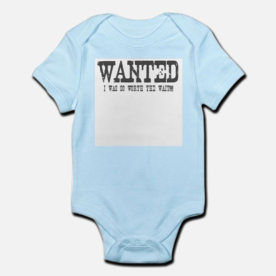 Wanted- I Was So Worth The Wait Infant Bodysuit