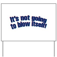 It's not going to blow itself! Yard Sign