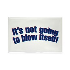 It's not going to blow itself! Rectangle Magnet (1