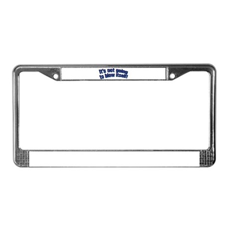 It's not going to blow itself! License Plate Frame