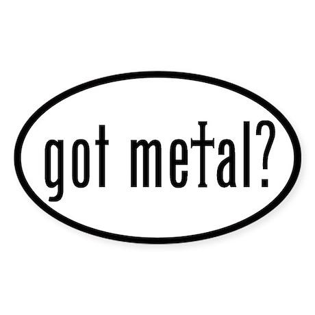 got metal? Oval Sticker