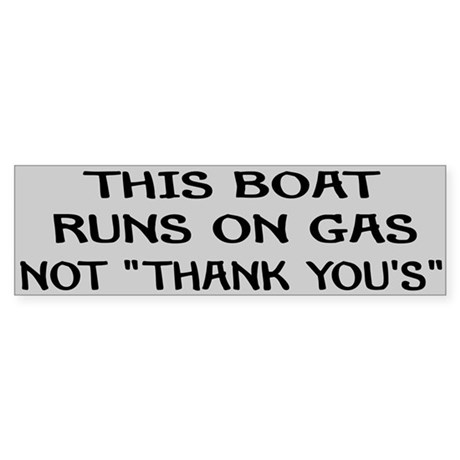 """THIS BOAT RUNS ON GAS, NOT """"THANK YOU'S"""""""
