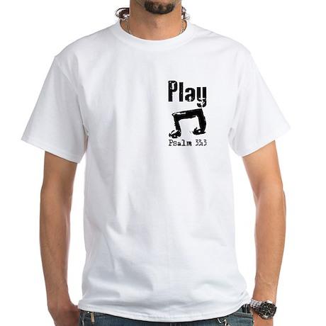 Play psalm 33:3 White T-Shirt