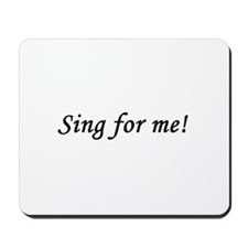 Sing for me! Mousepad