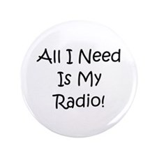"All I Need Is My Radio! 3.5"" Button"
