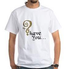 Have you? Shirt