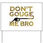 Don't Gouge Me Bro Yard Sign
