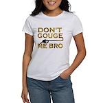 Don't Gouge Me Bro Women's T-Shirt