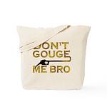 Don't Gouge Me Bro Tote Bag