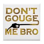 Don't Gouge Me Bro Tile Coaster