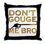 Don't Gouge Me Bro Throw Pillow
