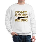 Don't Gouge Me Bro Sweatshirt