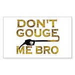 Don't Gouge Me Bro Rectangle Sticker 50 pk)
