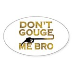 Don't Gouge Me Bro Oval Sticker
