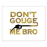 Don't Gouge Me Bro Small Poster