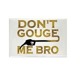 Don't Gouge Me Bro Rectangle Magnet (100 pack)