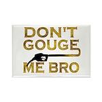 Don't Gouge Me Bro Rectangle Magnet