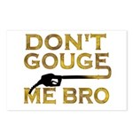 Don't Gouge Me Bro Postcards (Package of 8)