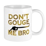 Don't Gouge Me Bro Mug