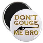 Don't Gouge Me Bro Magnet