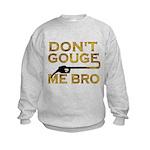 Don't Gouge Me Bro Kids Sweatshirt