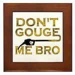 Don't Gouge Me Bro Framed Tile