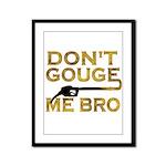 Don't Gouge Me Bro Framed Panel Print