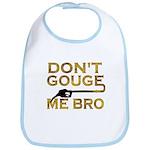 Don't Gouge Me Bro Bib