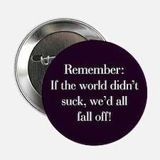 "If the World Didn't Suck 2.25"" Button"