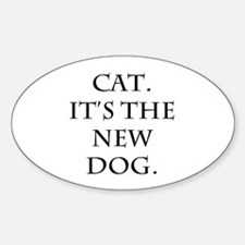 Cat is the New Dog Oval Decal