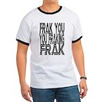 Frak you... Ringer T