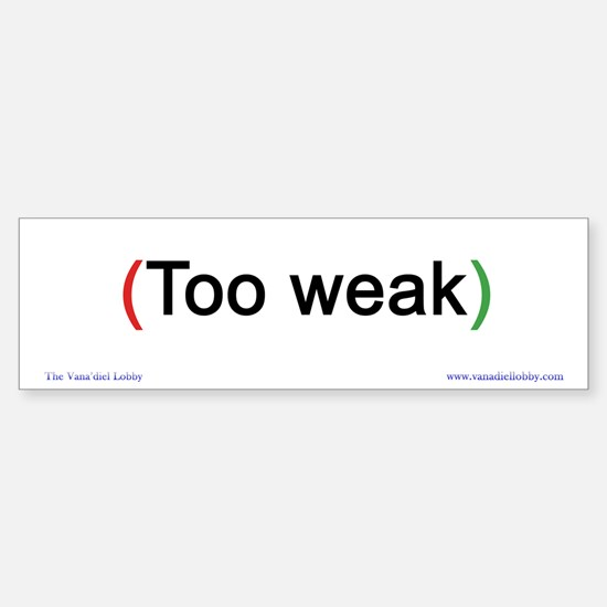 """""""Too Weak"""" Bumper Bumper Bumper Sticker"""