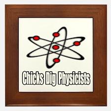 """""""Chicks Dig Physicists"""" Framed Tile"""