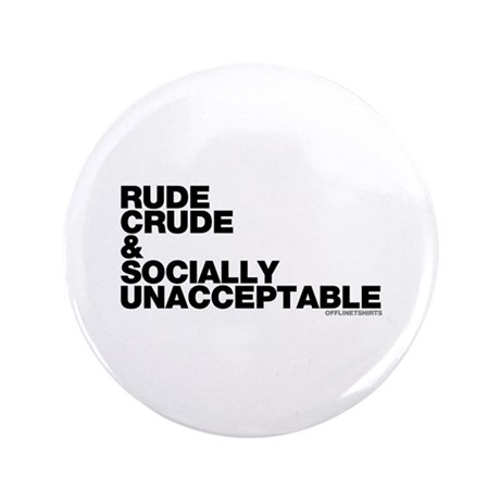 """Rude Crude and... 3.5"""" Button"""