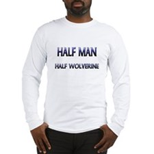 Half Man Half Wolverine Long Sleeve T-Shirt