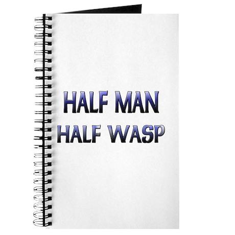 Half Man Half Wasp Journal