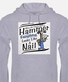 When all you've got's a hammer Hoodie
